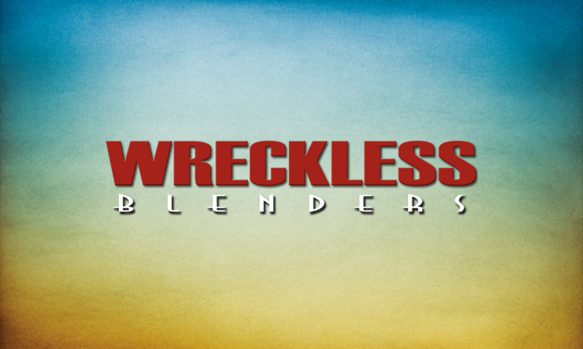 Wreckless Blenders